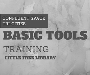 Basic Tools Training - Little Free Library: Familiarizing Students with Hand and Power Gears at Confluent Space Tri-Cities in Richland, WA