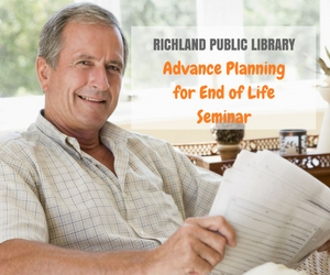 Advance Planning for End of Life Seminar: Learn How to Make the Right Choices and Receive the Right Services at Richland Washington Public Library - Nov 6