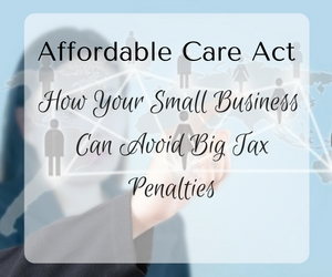 Affordable Care Act: How Your Small Business Can Avoid Big Tax Penalties - A Live Webinar for Small Business Owners | Kennewick