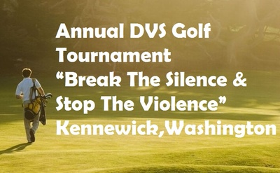 "Annual DVS Golf Tournament ""Break The Silence & Stop The Violence"" Kennewick, Washington"