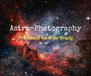 Astro-Photography Presented by Mike Brady at Bechtel National Planetarium | Pasco, WA