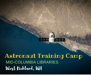 Astronaut Training Camp: Make Kids Learn How to be a Spacecraft Crew Member or Pilot | Mid-Columbia Libraries West Richland Branch