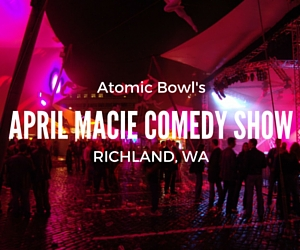 Atomic Bowl Presents April Macie Comedy Show | Richland, WA