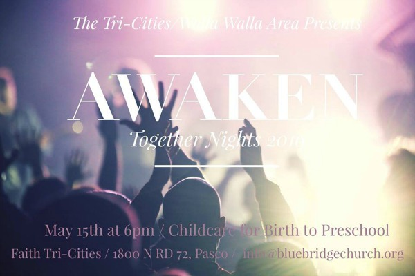 Awaken: Together Nights 2016 | An Affair of Local Tri-Cities Churches, A Celebration Dedicated to Our Creator Hosted by the Blue Bridge Church in Pasco