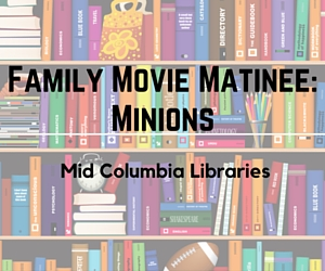 Family Movie Matinee: Minions | Mid-Columbia Libraries, Kennewick WA