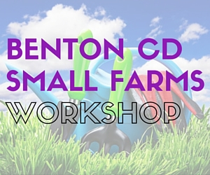 SPRING 2016 SMALL FARMS WORKSHOP by Benton Conservation District | Kennewick