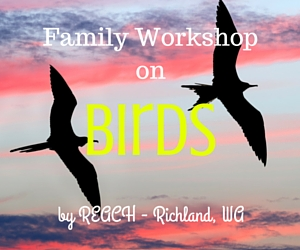 Family Workshop on Birds | REACH in Richland, WA