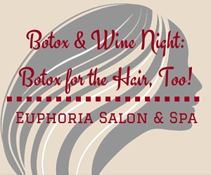 Botox & Wine Night: Botox for the Hair, Too!: A Pampering Event at Euphoria Salon & Spa in Richland, WA