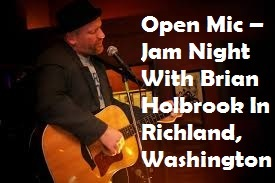 Open Mic – Jam Night With Brian Holbrook In Richland, Washington