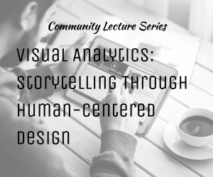Visual Analytics: Storytelling Through Human-Centered Design - CBC Community Lecture Series | Richland, WA