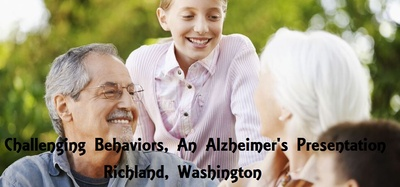 Challenging Behaviors, An Alzheimer's Presentation In Richland, Washington