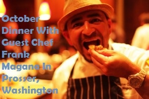 October Dinner With Guest Chef Frank Magana In Prosser, Washington