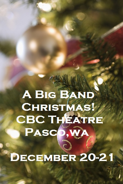 A Big Band Christmas! At The CBC Theatre Pasco, Washington