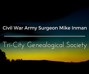 Civil War Army Surgeon Mike Inman | Tri-City Genealogical Society in Kennewick, WA