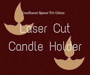 Laser Cut Candle Holder: Inkscape Familiarization at Confluent Space Tri-Cities | Richland, WA