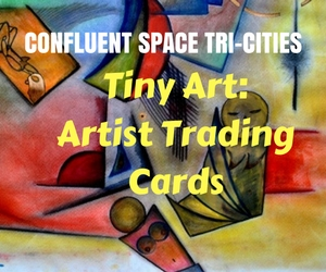 Tiny Art: Artist Trading Cards: Create Your Own Decorative Trading Cards- For Teens 15 and Up | Confluent Space Tri-Cities in Richland, WA