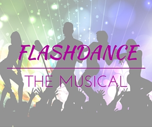 Flashdance - The Musical | Toyota Center and Toyota Arena in Kennewick