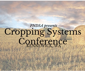 PNDSA presents Cropping Systems Conference | Kennewick, WA