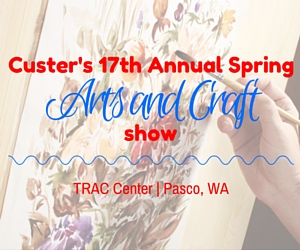 Custer's 12th Annual Spring Arts and Crafts Show: A Gathering of Artists and Crafters | Pasco, WA