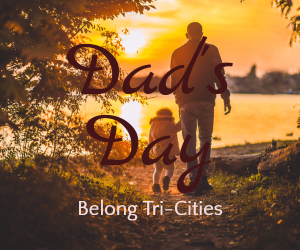 Dad's Day: Father and Kids Bonding Event Hosted By Belong Tri-Cities | Richland WA