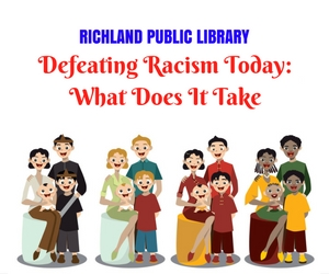 'Defeating Racism Today: What Does It Take' Community Lecture with Eva Abram at Richland Washington Public Library