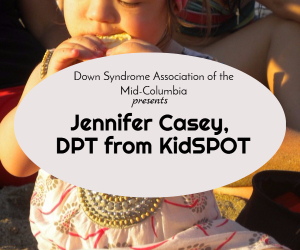 Down Syndrome Association of Mid-Columbia Lecture Series Presents Jennifer Casey of Kidspot: The Impact of Vision and Posture Control in a Child's Development | Richland, WA