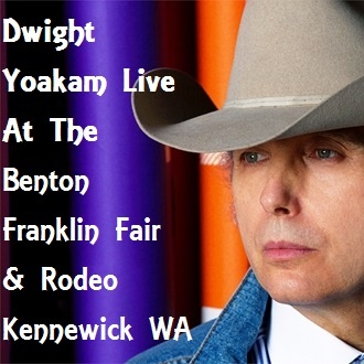 Dwight Yoakam Live At The Benton Franklin Fair & Rodeo Kennewick Washington