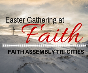 Easter Gathering at Faith Assembly - Tri-Cities: A Celebration of God's Love | Pasco, WA