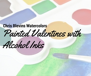 Painted Valentines with Alcohol Inks by Chris Blevins Watercolors| Kennewick
