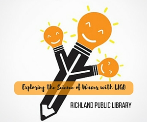 Richland, WA Public Library Presents Exploring the Science of Waves with LIGO
