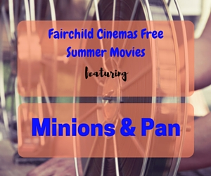 Fairchild Cinemas Free Summer Movies Featuring Family-Friendly Films 'Minions' and 'Pan' | Pasco, WA
