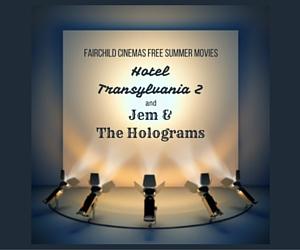 Fairchild Cinemas Free Summer Movies Presents 'Hotel Transylvania 2' and 'Jem & The Holograms' | Pasco, WA