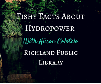 Fishy Facts About Hydropower With Alison Colotelo In Richland, Washington
