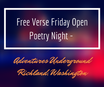 Free Verse Friday Open Poetry Night - Adventures Underground Richland, Washington