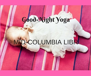 Mid-Columbia Libraries Presents Good-Night Yoga: Let the Kids Calmly Glide Into Slumberland | West Pasco, WA Branch
