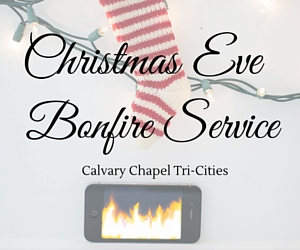 Christmas Eve Bonfire Service | Calvary Chapel Tri-Cities, Kennewick
