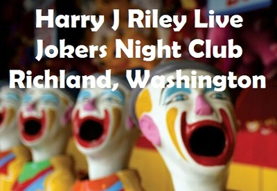 Harry J Riley Live At The Jokers Night Club Richland, Washington