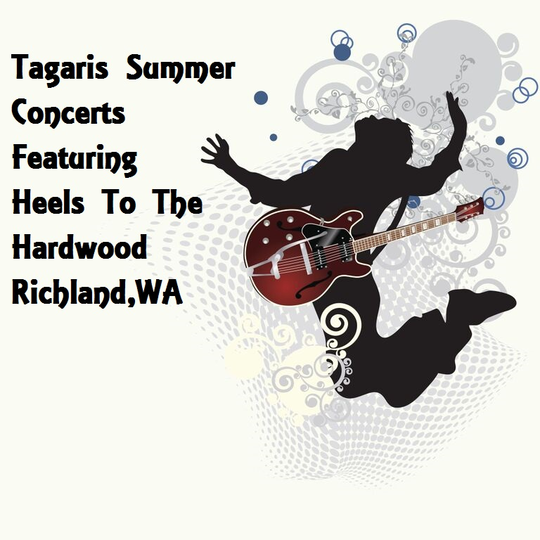 Tagaris Summer Concerts Featuring Heels To The Hardwood Richland,Washington