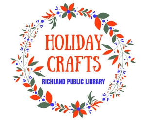 Holiday Crafts for All Ages: It's Never Too Late to Learn How to Make Christmas Decorations -  Presented by the Richland Washington Public Library