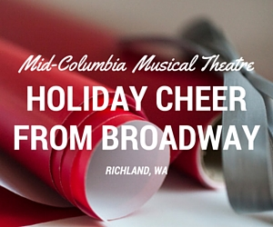 Mid-Columbia Musical Theatre's Holiday Cheer from Broadway in Richland