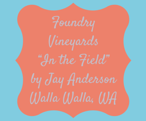 "Foundry Vineyards ""In the Field"" by Jay Anderson Walla Walla, Washington"