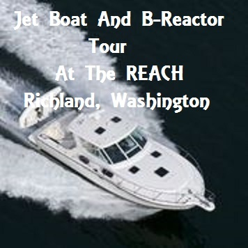 Jet Boat And B-Reactor Tour At The REACH In Richland, Washington
