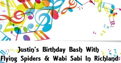 Justin's Birthday Bash With Flying Spiders & Wabi Sabi In Richland, Washington