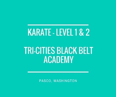 Karate - Level 1 & 2 Tri-Cities Black Belt Academy Pasco, Washington