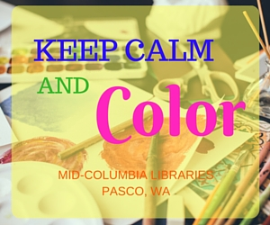 Mid-Columbia Libraries Presents 'Keep Calm and Color': Take Your Mind Off Daily Stress | Pasco, WA