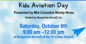 Kid's Aviation Day by Mid-Columbia Ninety-Nines: Little Pilots Get Acquainted with Aviation | Hosted by the Bergstrom Aircraft, Inc. in Pasco, WA