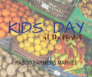 Kids' Day at Pasco Farmers Market: A Day at the Market for the Young Ones and Young at Hearts | Pasco, WA