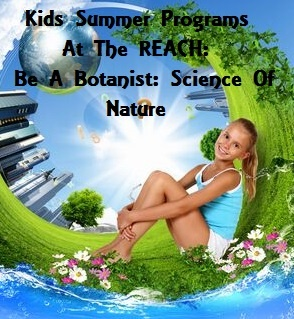 Kids Summer Programs At The REACH: Be A Botanist: Science Of Nature Richland, Washington