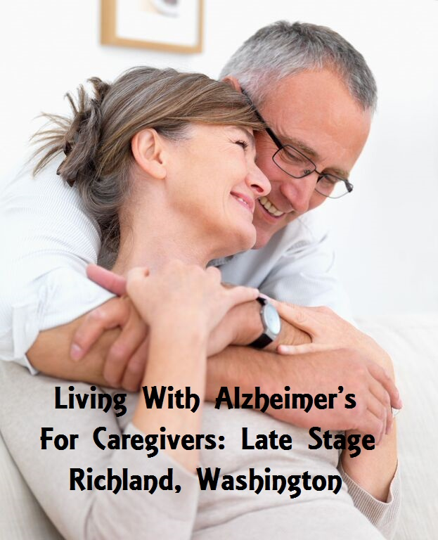 Living With Alzheimer's For Caregivers: Late Stage Richland, Washington