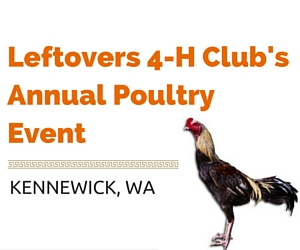 Leftovers 4-H Club's Annual  Poultry Event: Northwest's Largest Poultry Event | Kennewick
